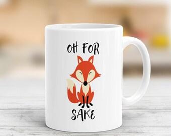 Oh For Fox Sake Mug, Funny Fox Mug, Fox Mug, Funny Coffee Mug, Fox Sake Quote, Fox Coffee Mug, Funny Gifts, Gifts For Him, Gifts For Her