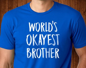 World's Okayest Brother - Brother T Shirt - Funny gift for Brother - Brother Birthday Gift - Funny Shirt - Graphic Shirt - Brother Tee