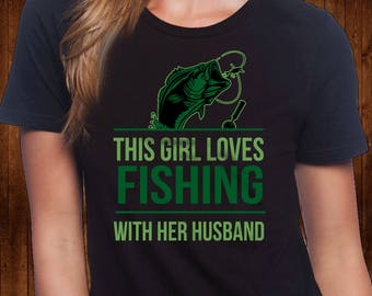 This Girl Loves Fishing With Her Husband Tee- Custom Graphic Tee - Fishing Shirt  - Wife Shirt - Gift for Her -