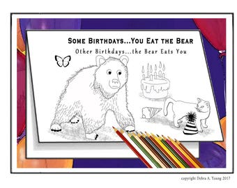 3 Printable Coloring Pages in Birthday Card Format. Funny Bear Quote You Eat the Bear. 2 FREE Cards with Purchase. DIY Cards & Coloring.