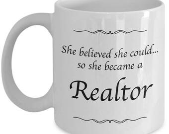 Realtor Gifts - She Believed She Could So She Became a Realtor- 11oz Coffee Mug for Women Realtors - Real Estate Agent Gift for Women Her