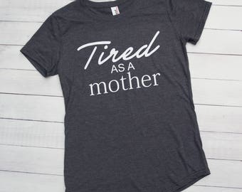 Tired As A Mother Woman's T-shirt