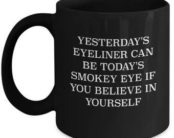 Yesterday's Eyeliner Smokey Eye Believe In Yourself Ceramic Coffee Tea Mug Cup Black