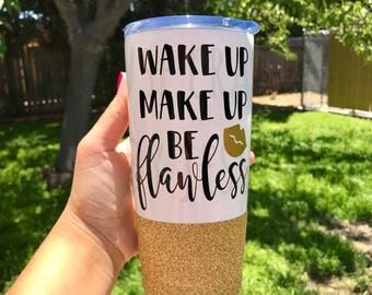 Wake up, make up, be flawless tumbler, 20oz stainless steel, dipped in glitter