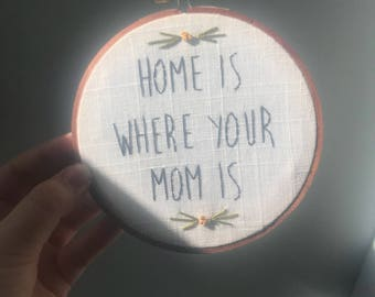 "Home is where your mom is - Embroidery 5"" Hoop"