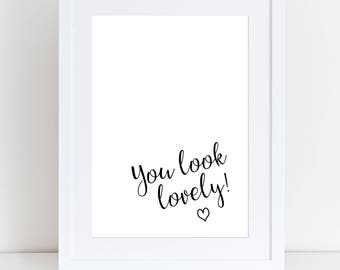 You look lovely Print Bedroom/Bathroom/Toilet/Dressing Room Print