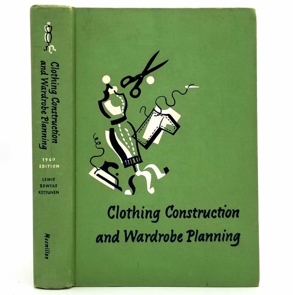 Clothing Construction and Wardrobe Planning (1960 Edition) by Dora S. Lewis, Mabel Goode Bowers, Marietta Kettunen - Sewing Designing