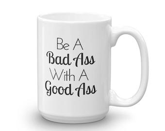 Funny Mug, Motivation Coffee Mug, Bad Ass with a Good Ass, Fitness Mug, Christmas Gift, 11 or 15 oz, Coffee Lover Gift