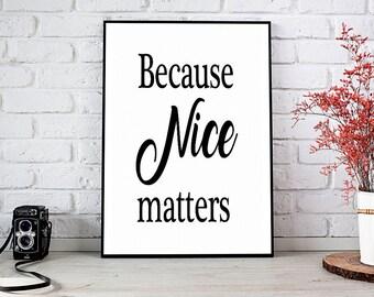 Because Nice Matters Print, Printable Art, Printable Decor, Instant Download Digital Print, Motivational Art, Decor, Wall Art Prints