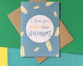 Valentines Day Card - I Love You More than Halloumi - Valentines Card - wedding, anniversary, engagement, love, birthday, friendship