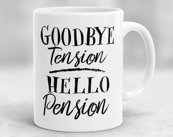 Goodbye Tension, Hello Pension Mug, Retirement Gift, Retirement Mug P84