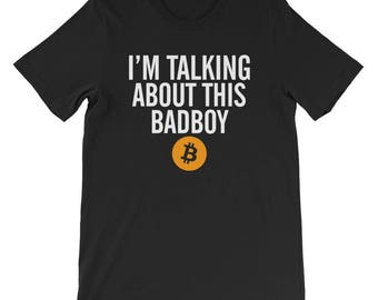 Funny bitcoin t-shirt gift miner crypto tshirt bitcoin trader bitcoin hodl investor billionaire cryptocurrency I'm talking about this badboy