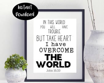In This World You Will Have Trouble But Take Heart I Have Overcome The World  John 16:33 Bible Verse Printable Digital Instant Download