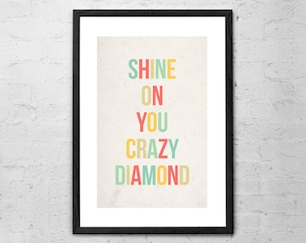 Shine On You Crazy Diamond - Inspirational Quote - Motivational Art - Typography Print - Wall Art Quote - Modern Wall Art - Pink Floyd Art