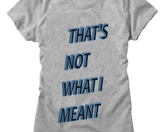 That's Not What I Meant Women's T-shirt
