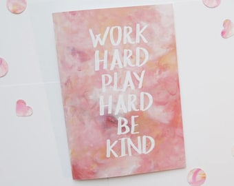 Work hard, play hard, be kind - A5 notebook. rose gold notebook. inspiring notebook, unique stationery