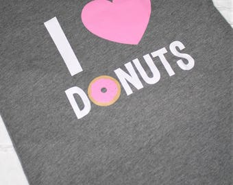 I Love Donuts Shirt / Custom Shirt / Donuts Shirt / Gifts For Her / Funny Graphic Tees / Graphic T-Shirts / Funny T-Shirts / Donuts /