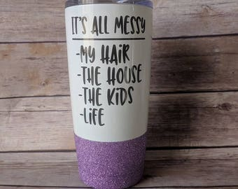 It's All Messy, Travel Mug, Funny Tumbler, Funny Cup, Stainless Steel, Glitter Cup, Glitter Tumbler, New Mom Gift, Toddler Mom
