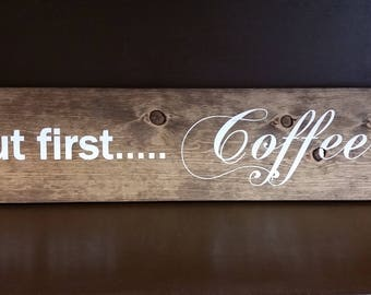 But first.... Coffee Wood Sign, Hand Painted, Stained, Rustic Home Decor