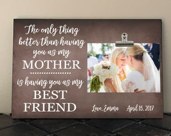 MOTHER of the BRIDE Gift, The only thing better than having you as my Mother is having you as my BEST Friend, Mom, Stepmom, Grandma, Mimi