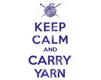 Keep Calm and Carry Yarn SVG Cutting File, knitting svg, yarn svg, yarn cut files, Cricut SVG, Cameo Cut files, Silhouette svg