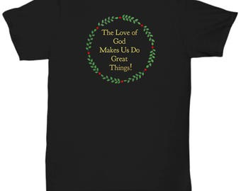 "Christian Gift Idea - T-Shirt - ""The Love of God Makes Us Do Great Things!"" Adult Sizes -Cotton - 6 BEAUTIFUL COLORS!"