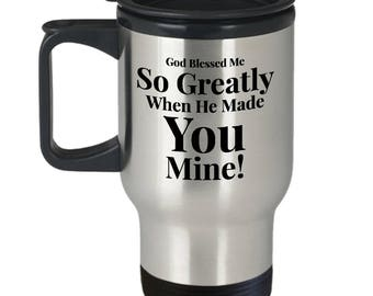 Gift for Husband Wife Girlfriend Boyfriend -For Anyone Special- 14oz Travel Mug - God Blessed Me So Greatly When He Made You Mine!