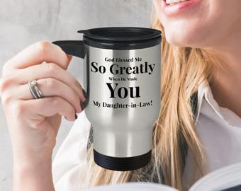 Gift for Daughter-in-law! 14oz Travel Mug -Unique Gift Idea! - God Blessed Me So Greatly When He Made You My Daughter-in-law!
