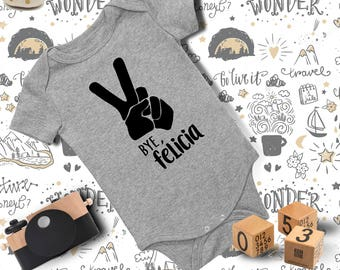 Baby funny Onesie/ Baby Shower Gift/ Baby Clothing/ Baby Outfit/ Baby Bodysuit/ Baby Girl Outfit/ Baby Boy Clothes/ bye felicia/ Baby Onesie