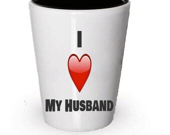 I Love My Husband - Husband Shot Glass -Birthday Gift- Wife to Husband gift - Anniversary Gift - Husband Gift