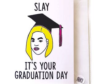 Slay its your graduation day