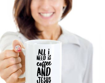 Jesus Coffee Mug - Christian Coffee Mug- Coffee and Jesus - All I Need Is Jesus - Religious Mug - Coffee and Jesus Mug - Jesus Coffee Cup -