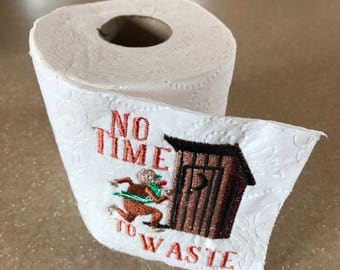 No Time To Waste  Embroidered Toilet Paper,  Bathroom, Gag Gift, Outhouse, Out House, funny, joke gift,  toilet, fun