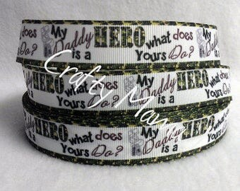 "SALE Military Kids ""My Daddy is a Hero. What does yours do?"" 7/8"" Grosgrain Ribbon by the yard. Choose between  3/5/10 yards."
