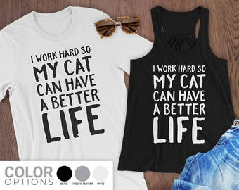 I Work Hard So My Cat Can Have A Better Life Shirt | Cat Lady | Quote Shirt | Funny Saying | Best Friend Gift Idea | Girlfriend Gift Idea