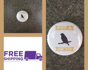 "1"" Portlandia ""Put a Bird On It"" Button Pin or Magnet, FREE SHIPPING & Coupon Codes"