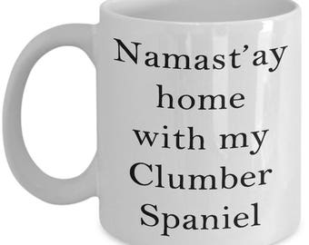 Clumber Spaniel Mug - Namast'ay home with my Clumber Spaniel - Novelty Clumber Spaniel Lovers 11/15oz Ceramic Coffee Gift Mug