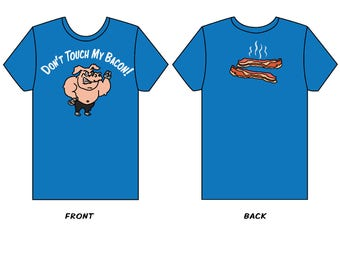 its a don't touch my bacon shirt and it's because i love bacon