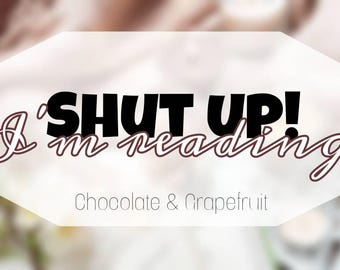 Shut Up! I'm reading