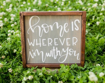 Home Is Wherever I'm With You Sign
