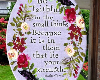 "Be faithful in the small things, Suncathcer, 6.5"" x 9"", Glass, Mother Theresa saying, watercolor flower wreath around saying"