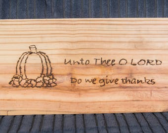 Unto Thee O LORD Do We Give Thanks--Wood burned sign for Fall