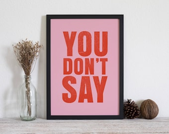YOU DON'T SAY Print A3 - kitchen print - typographic art - typographic poster