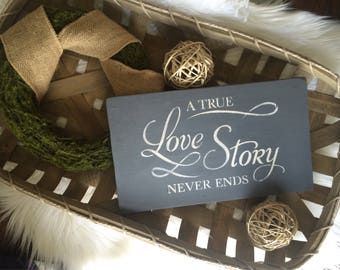 "A True Love Story Never Ends, 7""x12"", wood sign, farmhouse, home decor, inspirational saying, rustic, romantic, gift, wedding, anniversary"