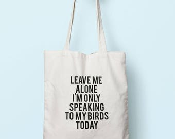 Leave Me Alone I'm Only Speaking To My Birds Today Tote Bag Long Handles TB0755