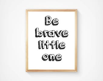 Be Brave Little One, Nursery Wall Art, Typography Print, Home Decor, Motivational Art, Inspirational, Digital Download, Printable, Quote