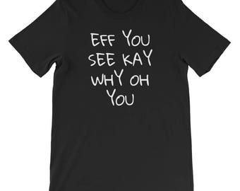 Eff You See Kay Why Oh You Funny Saying Short-Sleeve Unisex T-Shirt