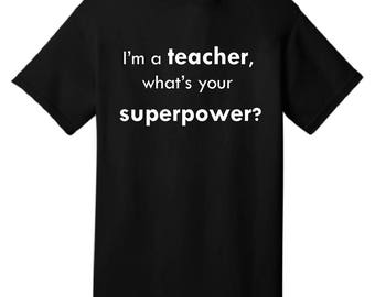 I'm a teacher, what's your superpower? Black T-shirt, Customizable