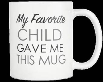 Favorite Child Motherhood Fatherhood Coffee Mug Mothers Day Fathers Day Gift Idea Witty Funny My Favorite Child Gave Me This Mug
