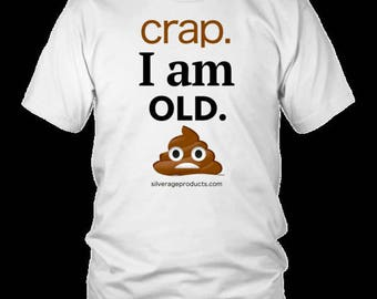Poop Emoji Tshirt I am old Birthday Gift Ideas Dad, Mom, Uncle, Sister, Aunt etc Novelty Funny